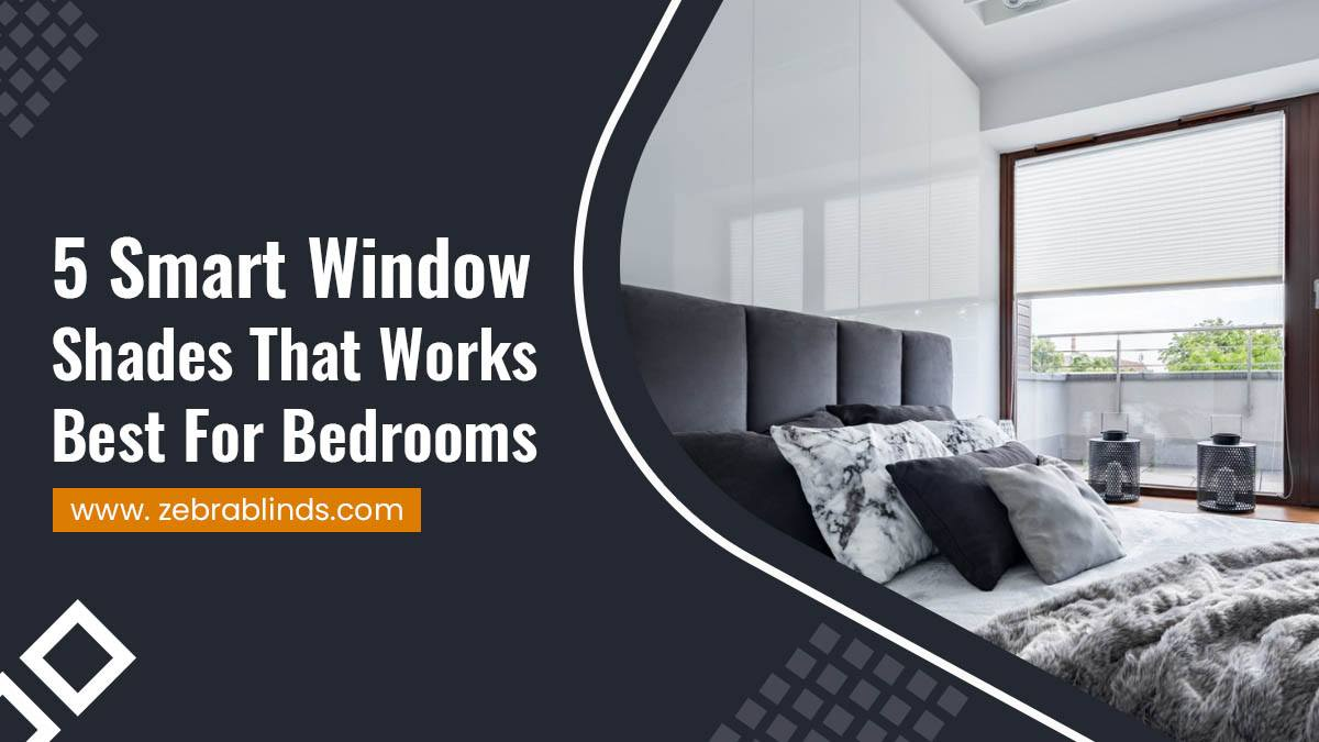5 Smart Window Shades That Works Best For Bedrooms