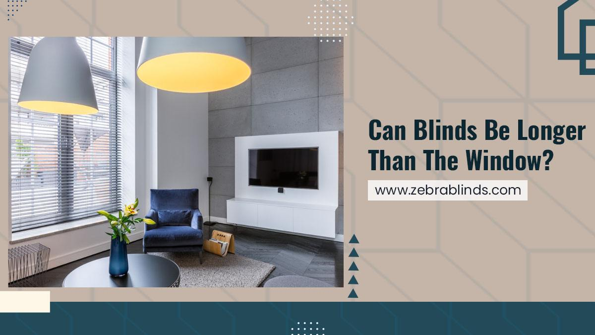 Can Blinds Be Longer Than The Window?