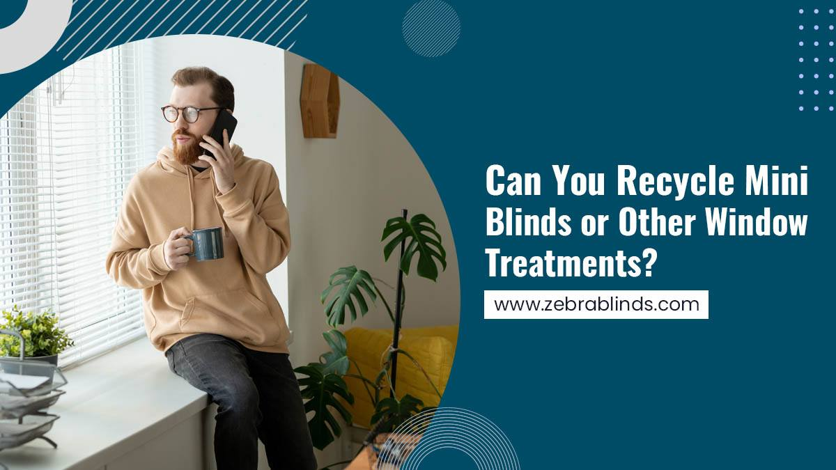 Can You Recycle Mini Blinds or Other Window Treatments?