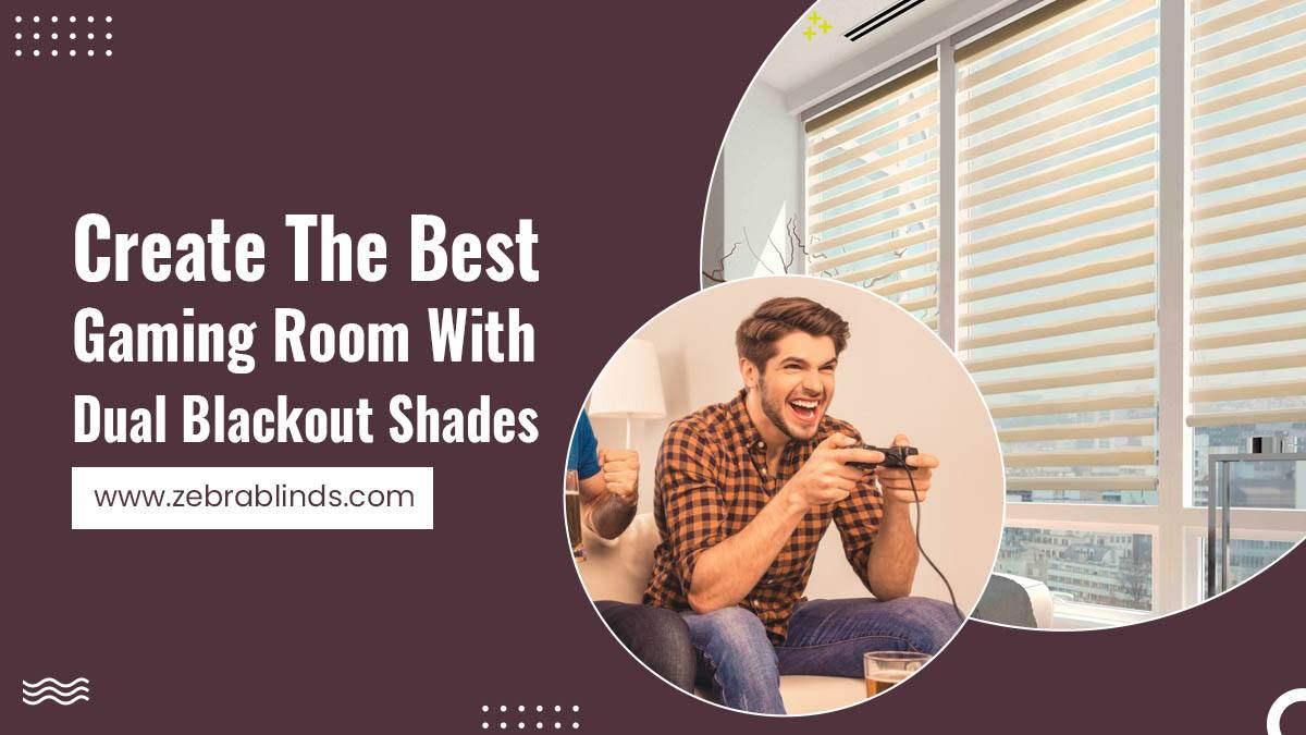 Create The Best Gaming Room With Dual Blackout Shades