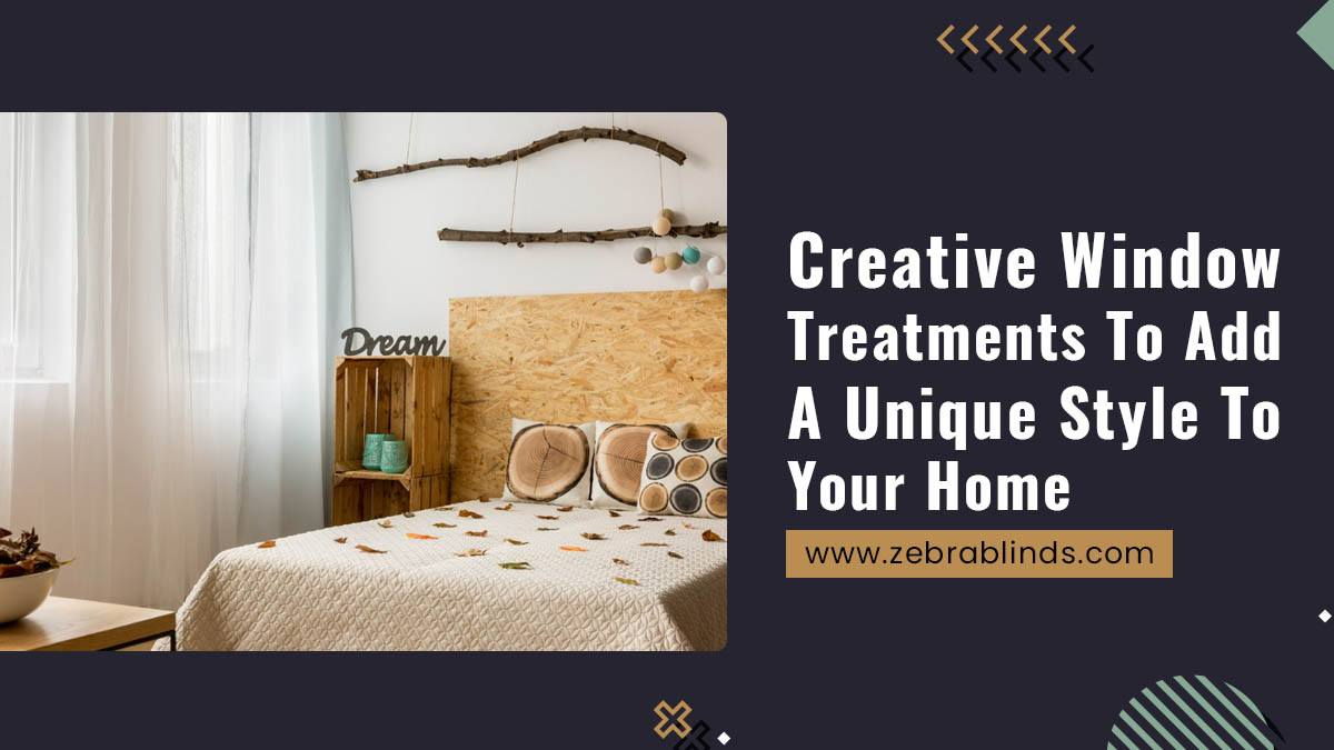 Creative Window Treatments To Add A Unique Style To Your Home