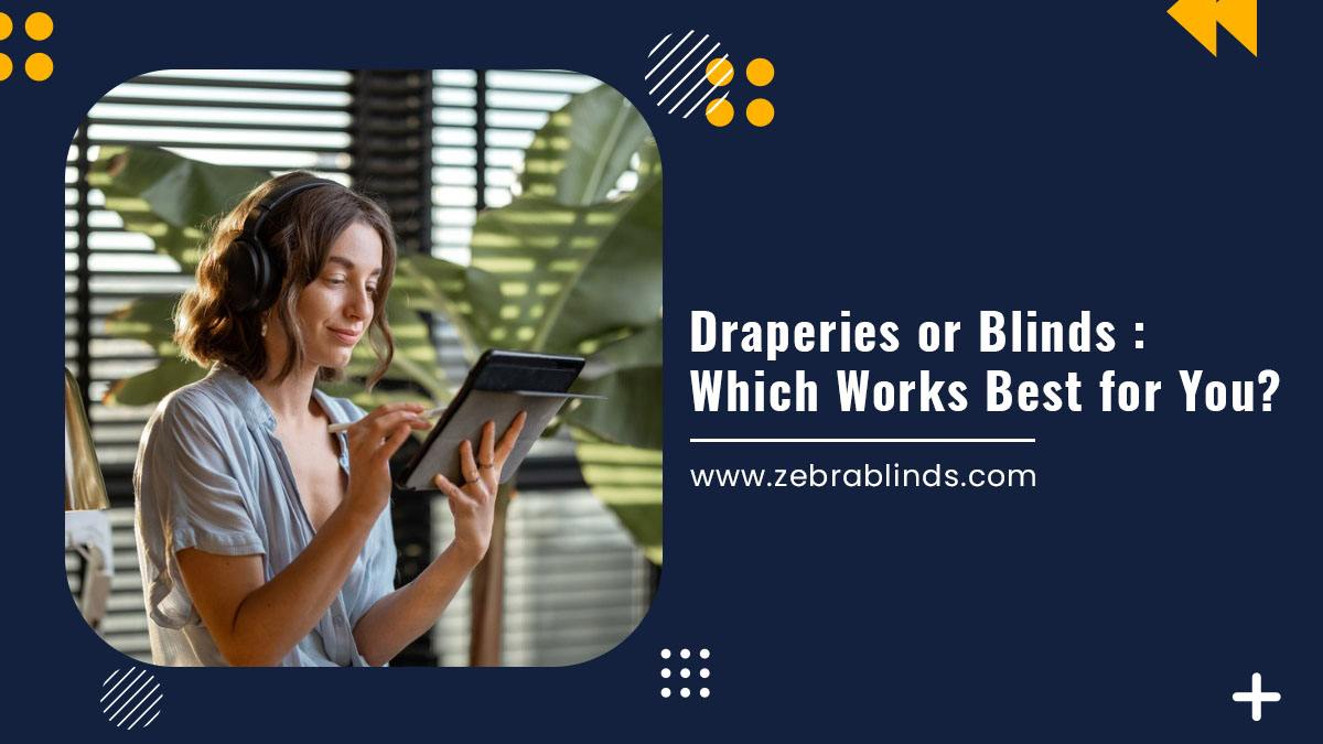 Draperies or Blinds : Which Works Best for You?