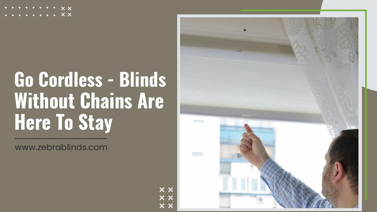 Go Cordless - Blinds Without Chains Are Here To Stay