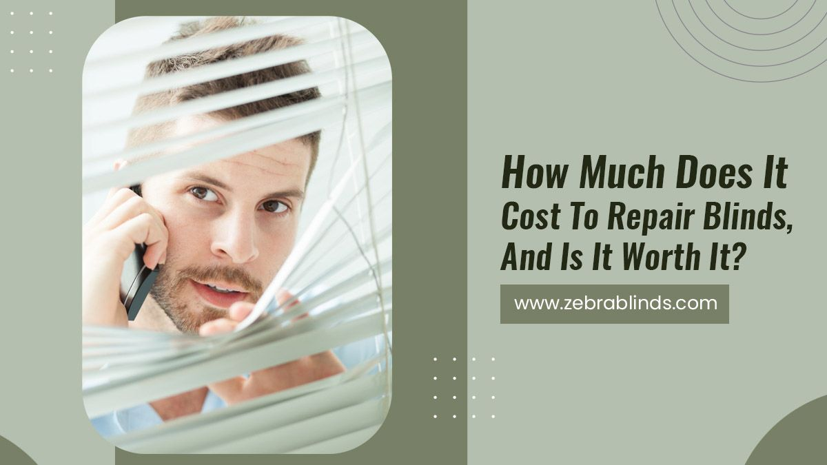How Much Does It Cost To Repair Blinds, And Is It Worth It?