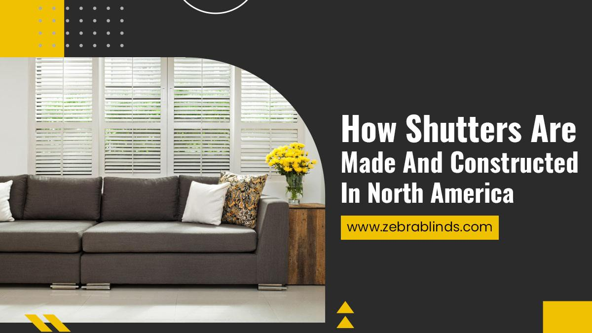 How Shutters Are Made And Constructed In North America