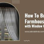 How To Bring a Farmhouse Feel with Window Curtains?