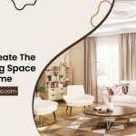 How To Create The Ideal Living Space In Your Home