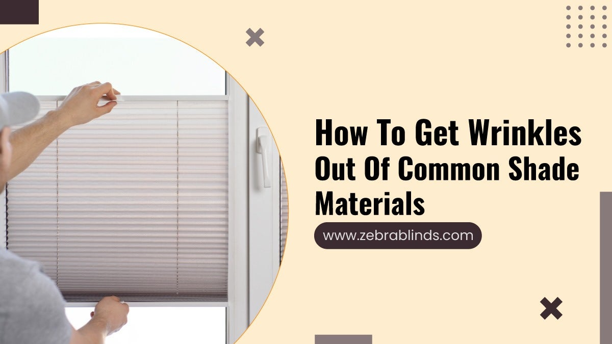 How To Get Wrinkles Out Of Common Shade Materials