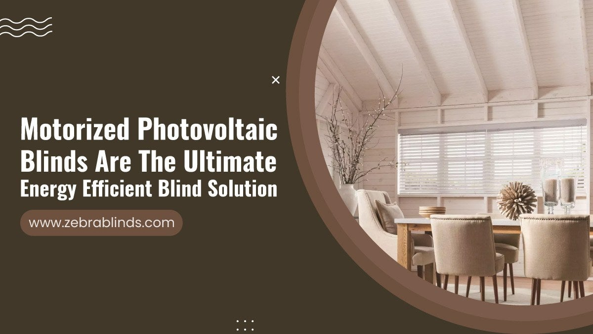 Motorized Solar-Powered Blinds Are the Ultimate Energy Efficient Blind Solution