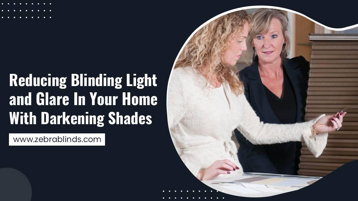 Reducing Blinding Light and Glare In Your Home With Darkening Shades