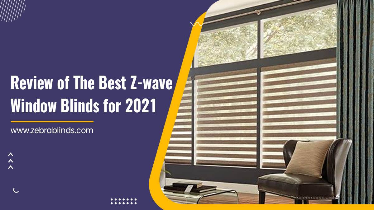 Review of The Best Z-wave Window Blinds for 2021