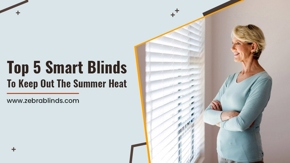 Top 5 Smart Blinds To Keep Out The Summer Heat