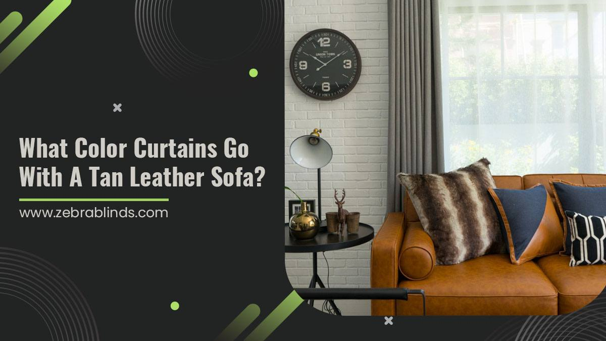 What Color Curtains Go With A Tan Leather Sofa