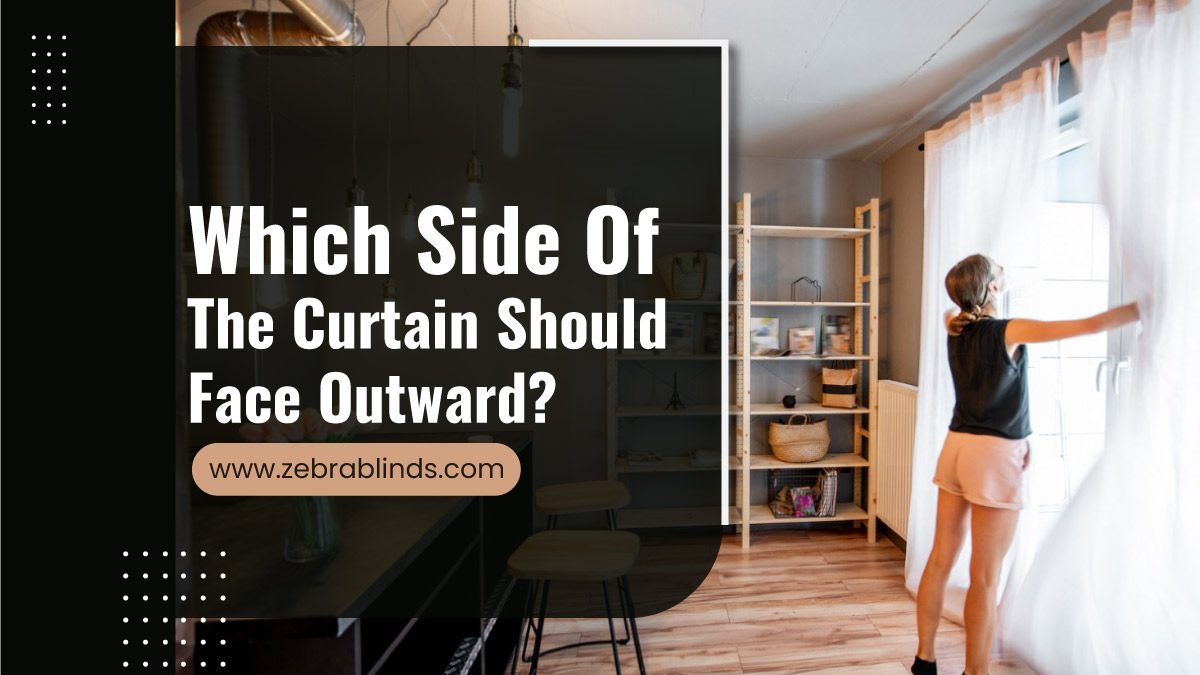 Which Side Of The Curtain Should Face Outward?