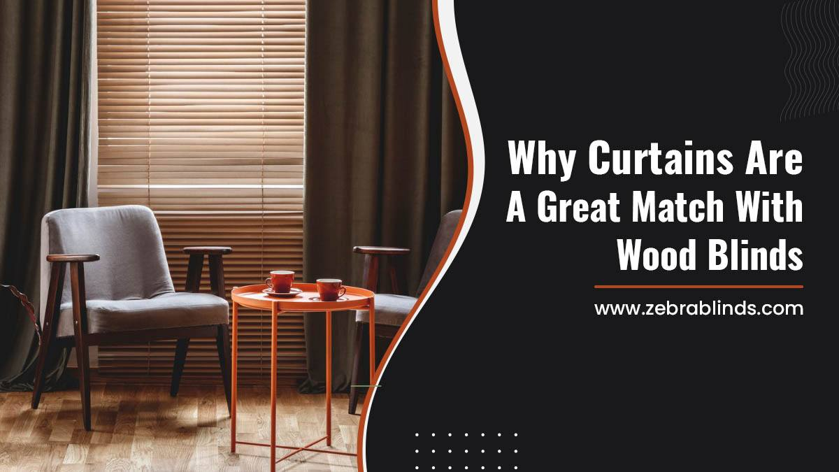 Why Curtains Are A Great Match With Wood Blinds