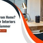 Working From Home? Keep Your Interiors Cool This Summer
