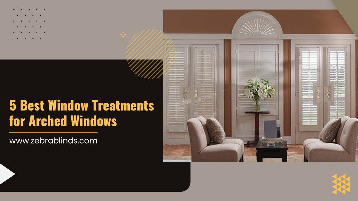 5 Best Window Treatments for Arched Windows