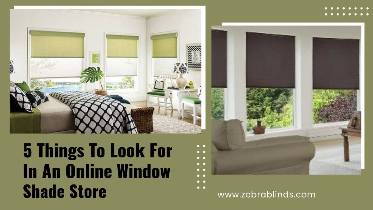 5 Things To Look For In An Online Window Shade Store