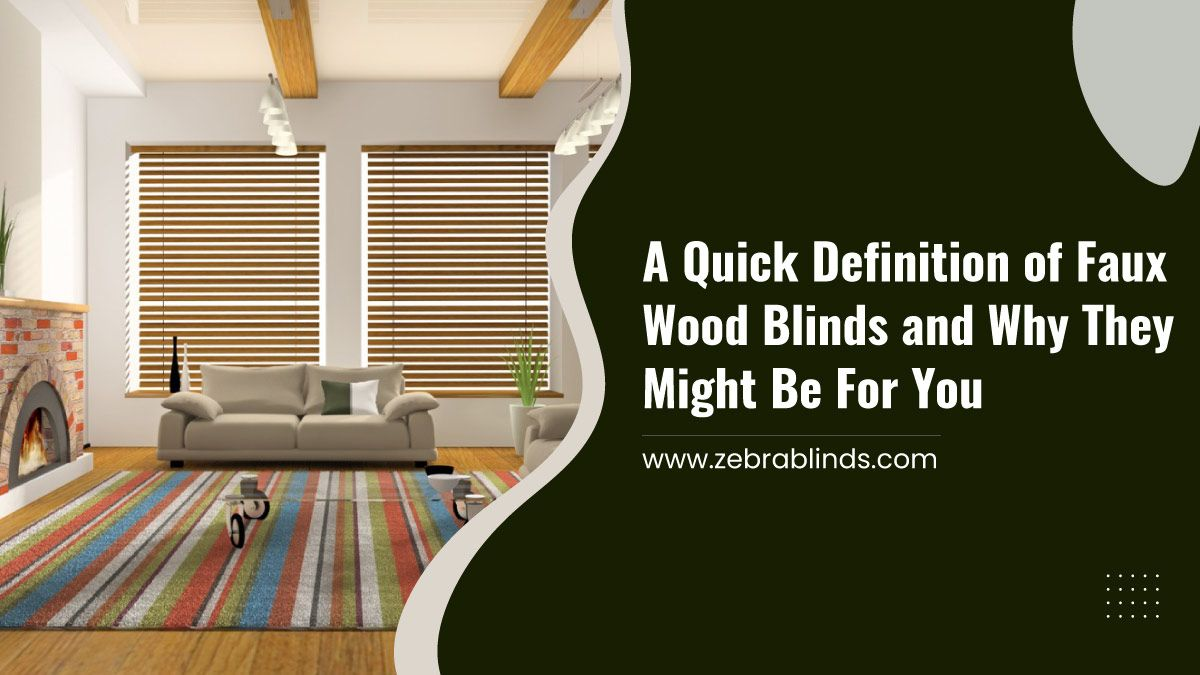 A Quick Definition of Faux Wood Blinds and Why They Might Be For You