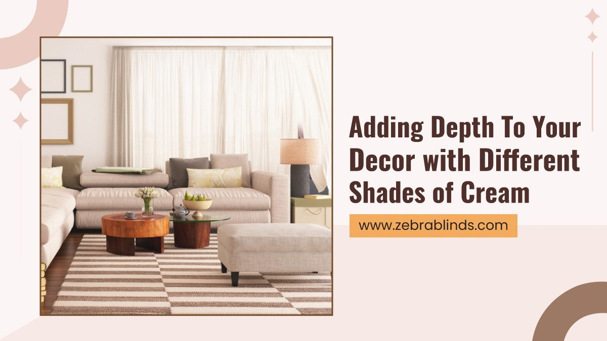 Adding Depth To Your Decor with Different Shades of Cream