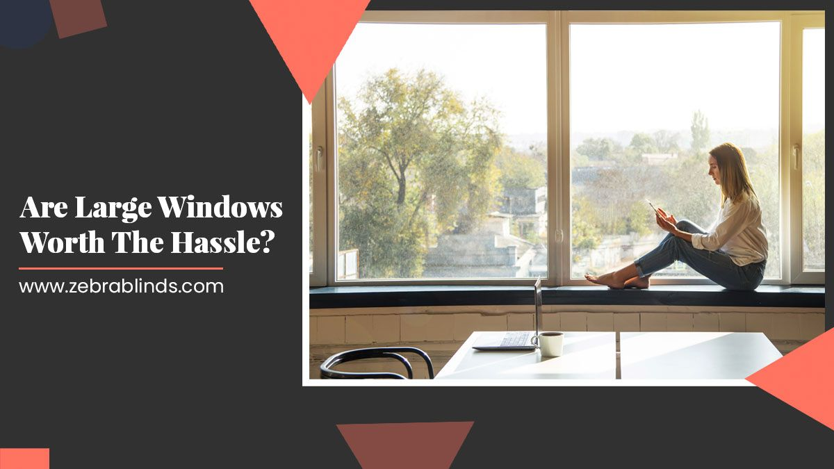 Are Large Windows Worth The Hassle