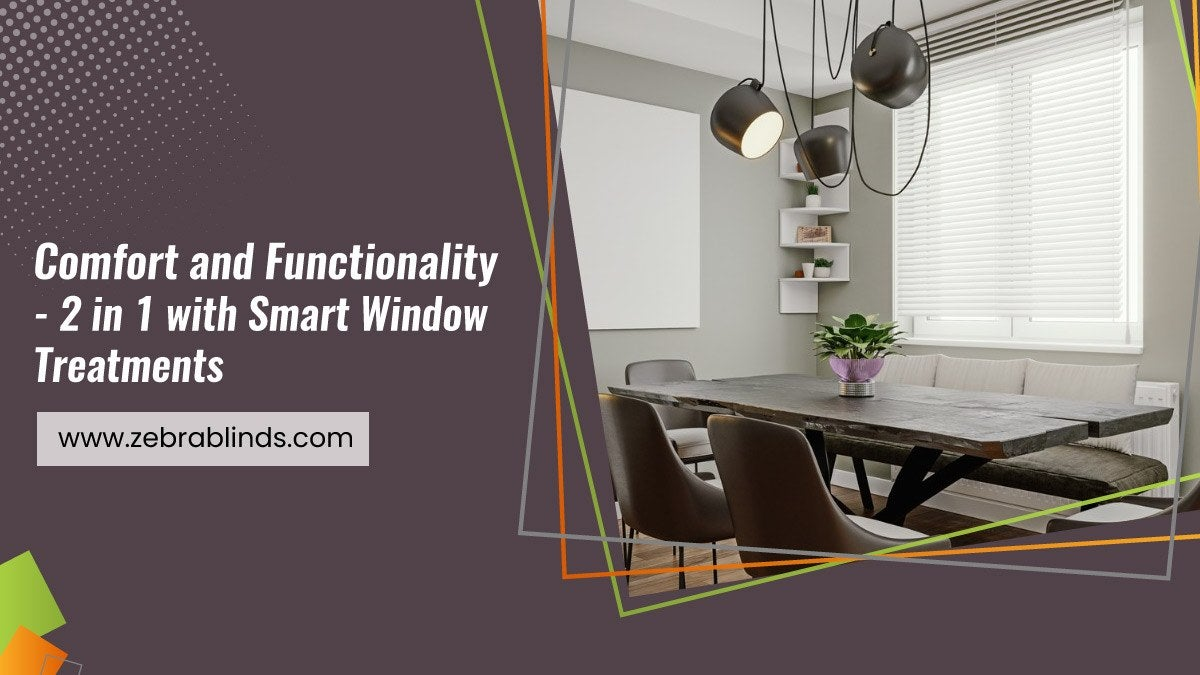 Comfort and Functionality - 2 in 1 with Smart Window Treatments