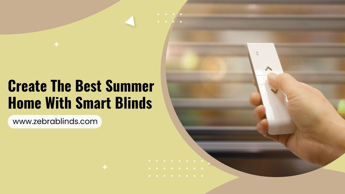Create The Best Summer Home With Smart Blinds