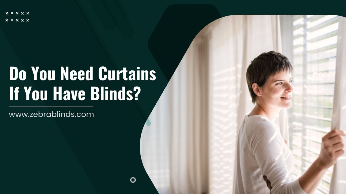 Do You Need Curtains If You Have Blinds?
