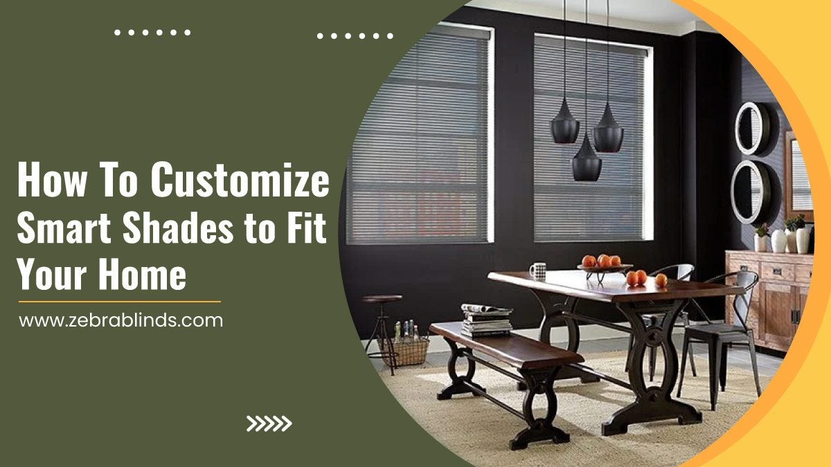 How-To-Customize-Smart-Shades-to-Fit-Your-Home