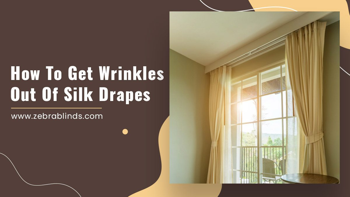 How To Get Wrinkles Out Of Silk Drapes