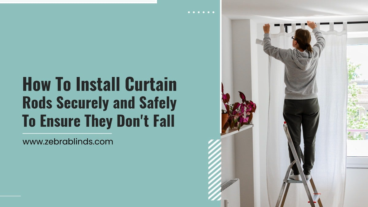 How To Install Curtain Rods Securely and Safely To Ensure They Don't Fall