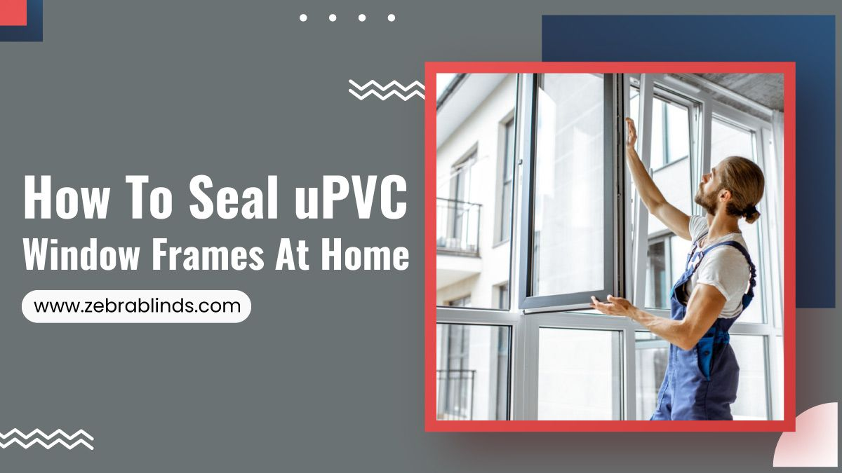 How To Seal uPVC Window Frames At Home