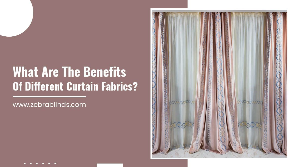 What Are The Benefits Of Different Curtain Fabrics?