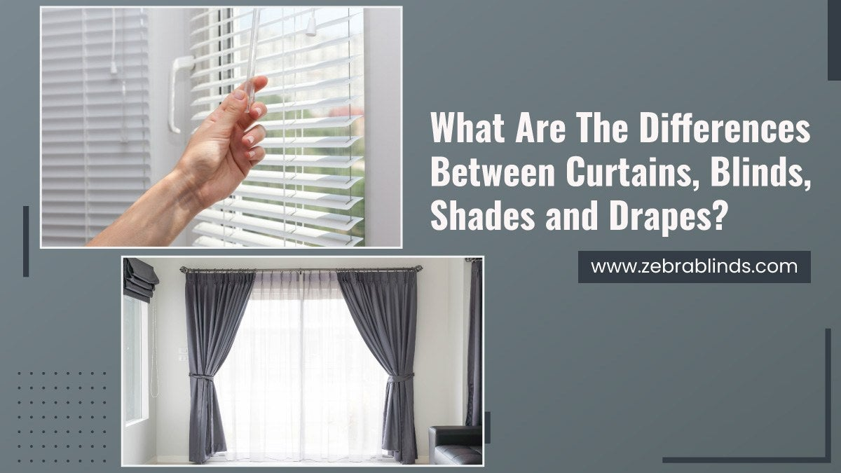 What Are The Differences Between Curtains, Blinds, Shades and Drapes?