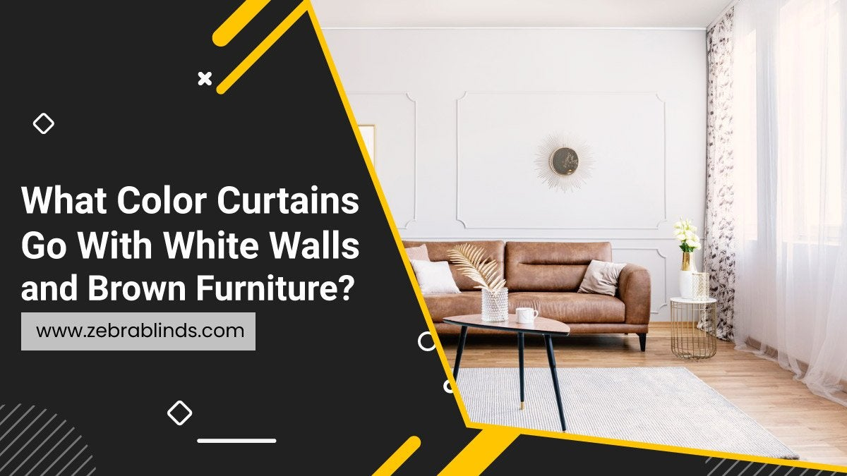What Color Curtains Go With White Walls and Brown Furniture?