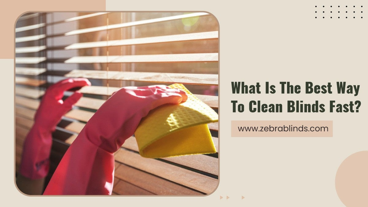 What Is The Best Way To Clean Blinds Fast?