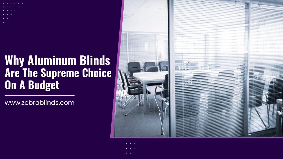 Why Aluminum Blinds Are The Supreme Choice On A Budget