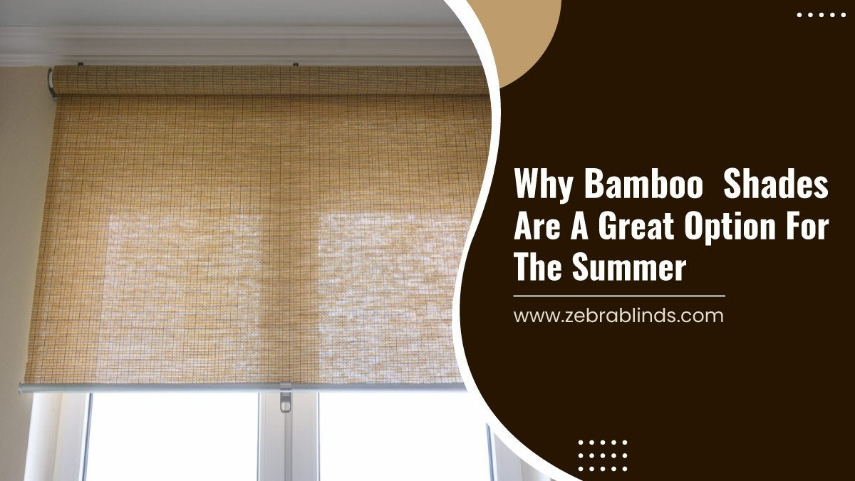 Why Bamboo Shades Are A Great Option For The Summer