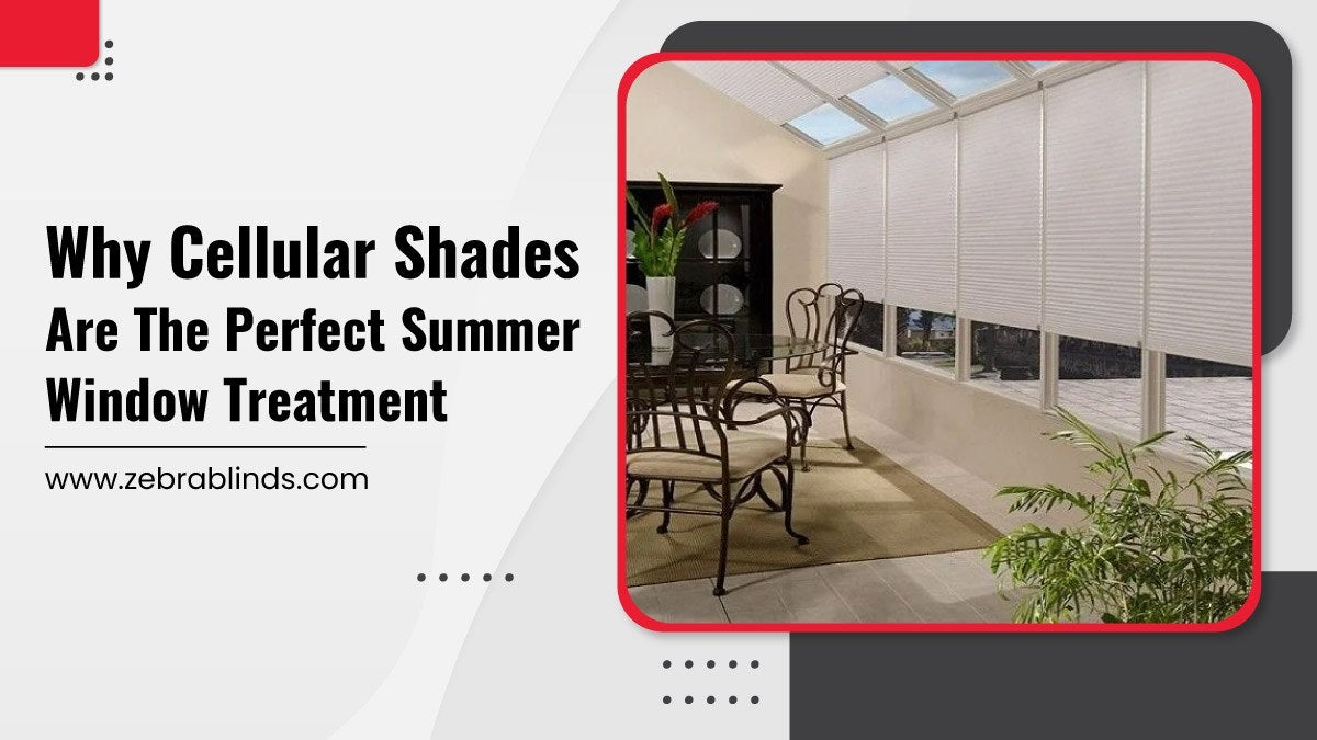 Why Cellular Shades Are The Perfect Summer Window Treatment