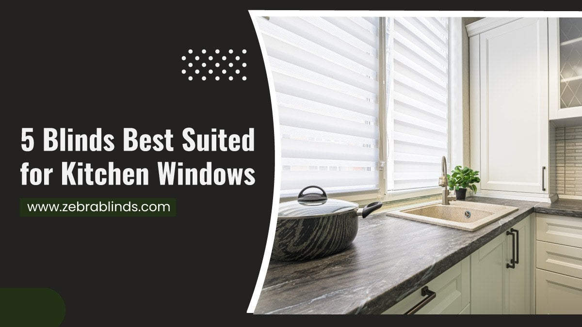 5 Blinds Best Suited for Kitchen Windows