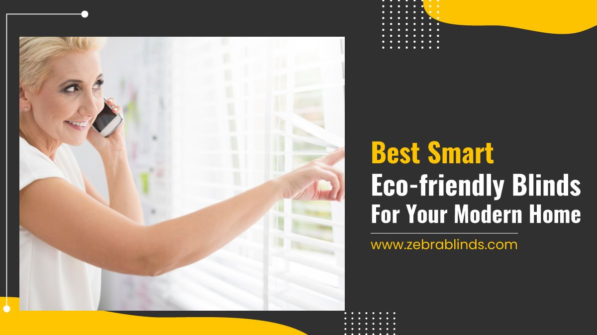 Best Smart Eco-friendly Blinds For Your Modern Home
