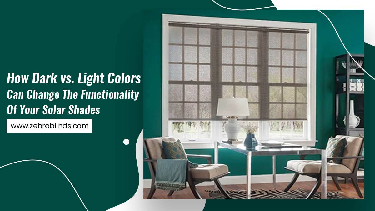 How Dark vs. Light Colors Can Change The Functionality Of Your Solar Shades