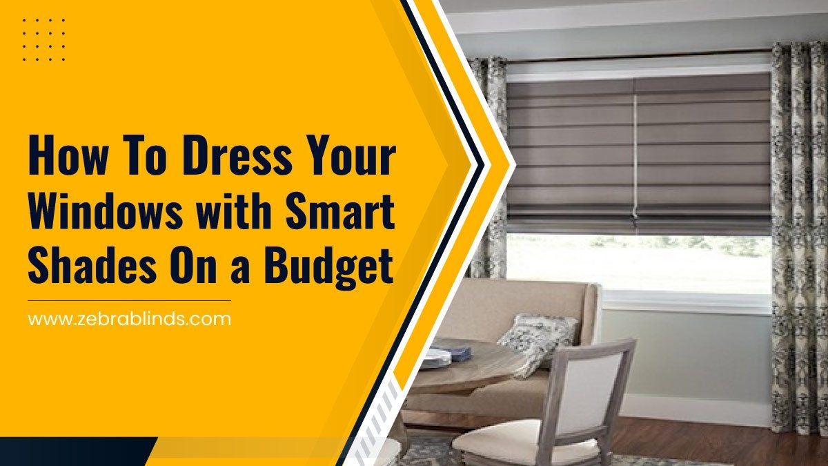 How To Dress Your Windows with Smart Shades On a Budget