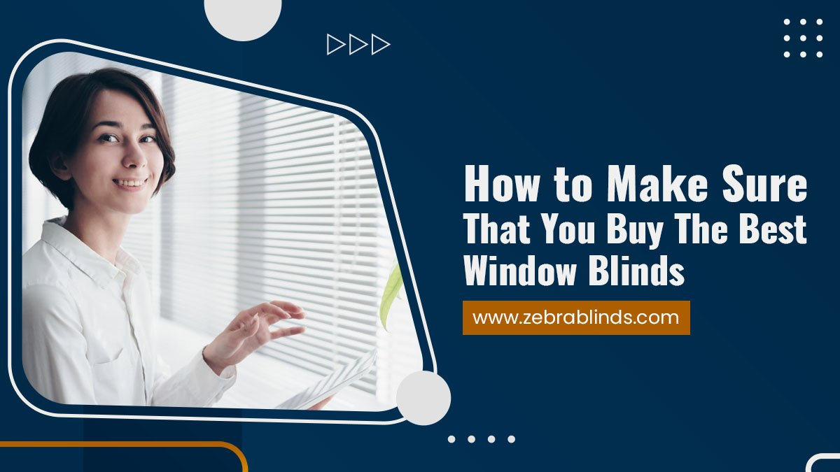 How to Make Sure That You Buy The Best Window Blinds