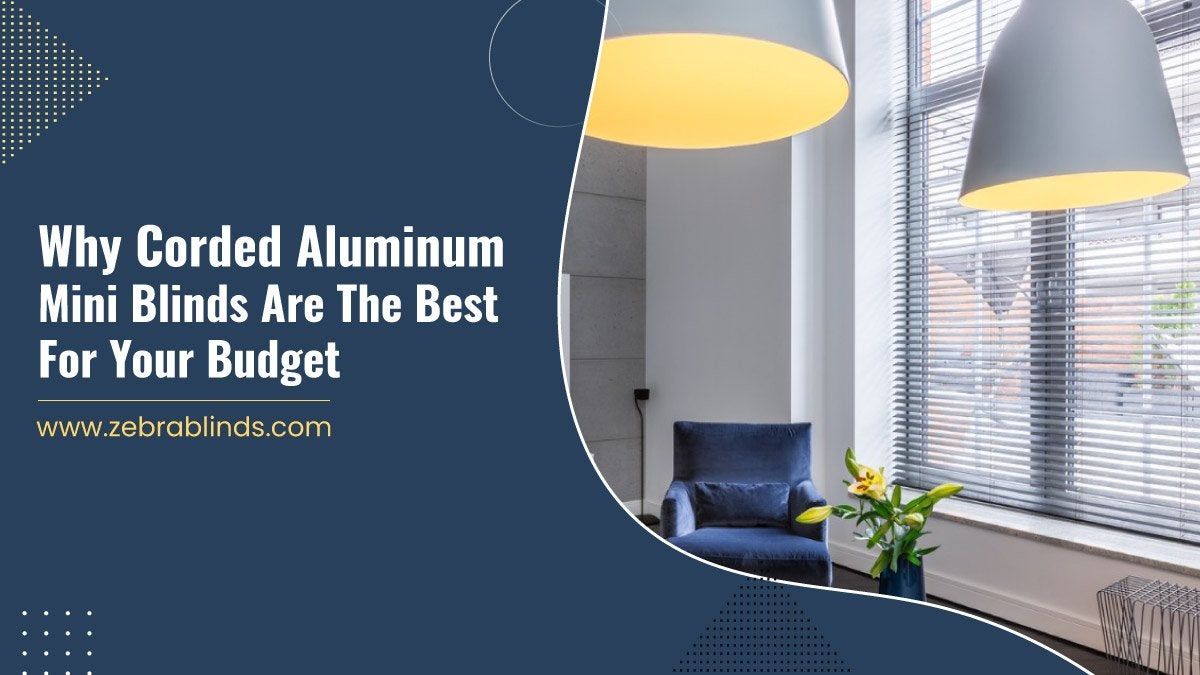 Why Corded Aluminum Mini Blinds Are The Best For Your Budget