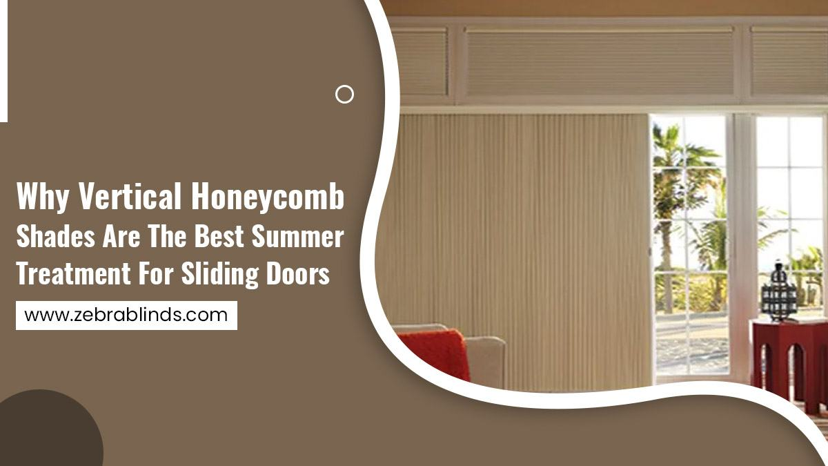 Why Vertical Honeycomb Shades Are The Best Summer Treatment For Sliding Doors